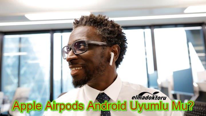 Apple Airpods Android Uyumlu Mu