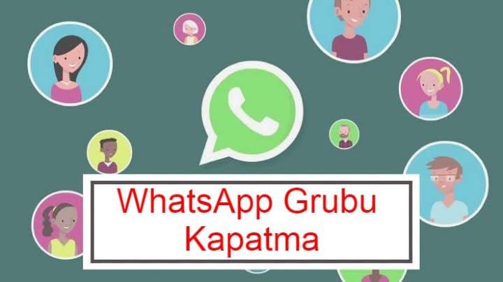 whatsapp grubu kapatma